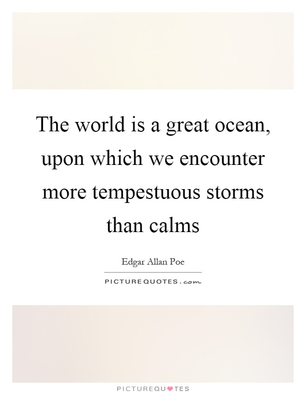 The world is a great ocean, upon which we encounter more tempestuous storms than calms Picture Quote #1