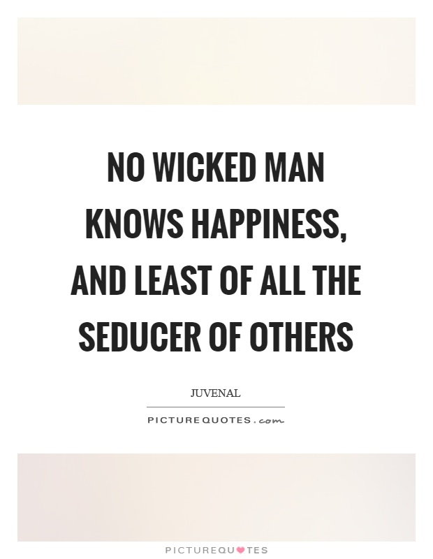 No wicked man knows happiness, and least of all the seducer of others Picture Quote #1