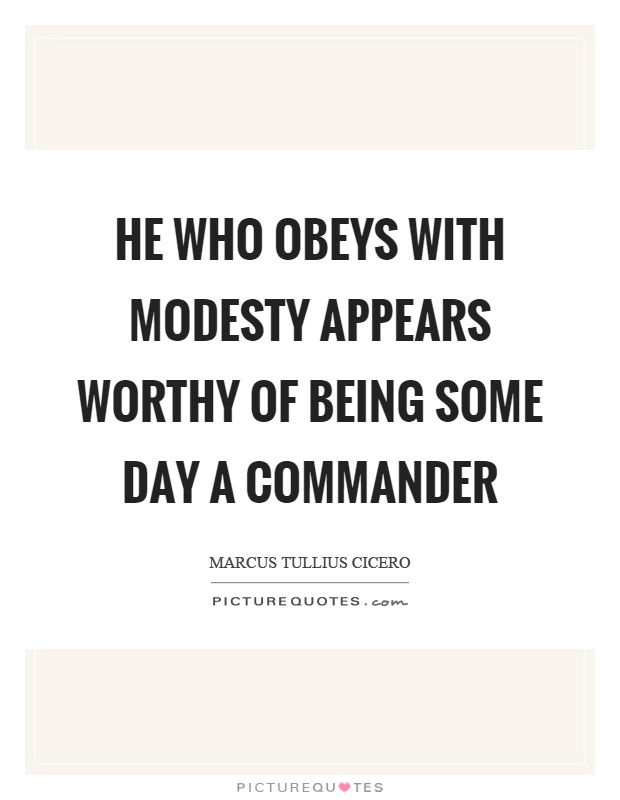 He who obeys with modesty appears worthy of being some day a commander Picture Quote #1