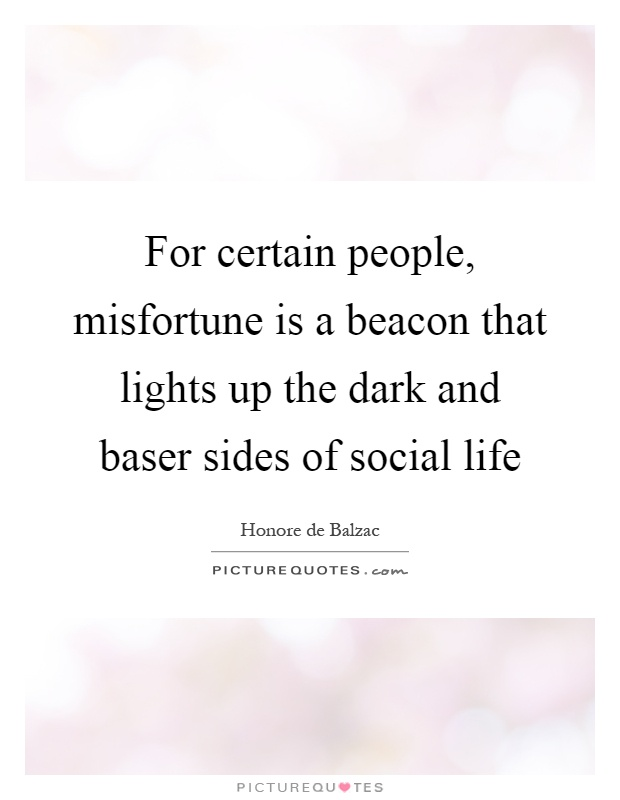 For certain people, misfortune is a beacon that lights up the dark and baser sides of social life Picture Quote #1