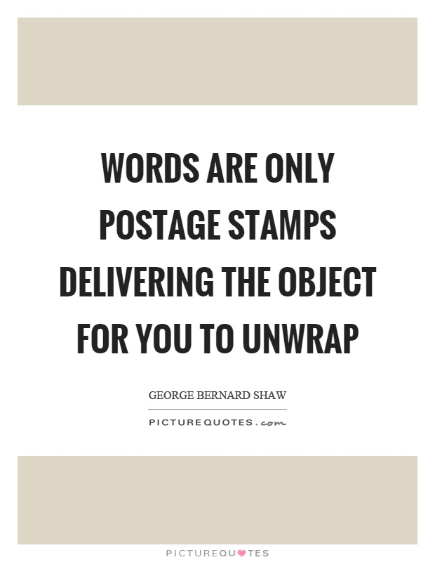 Words are only postage stamps delivering the object for you to unwrap Picture Quote #1