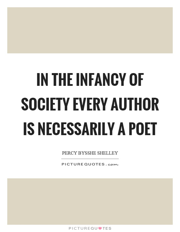 In the infancy of society every author is necessarily a poet Picture Quote #1
