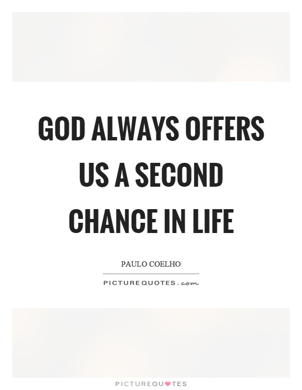 God always offers us a second chance in life Picture Quote #1