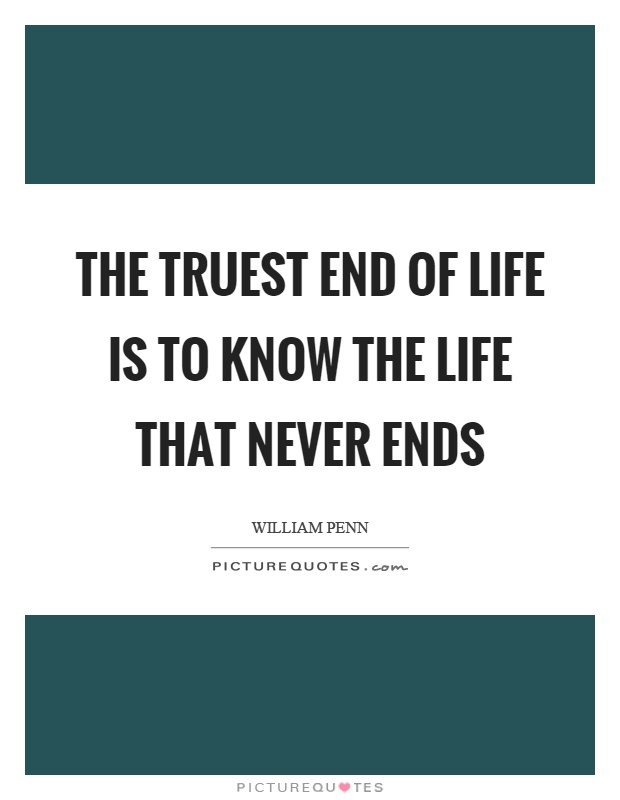 The Truest End Of Life Is To Know The Life That Never Ends Picture Quote #