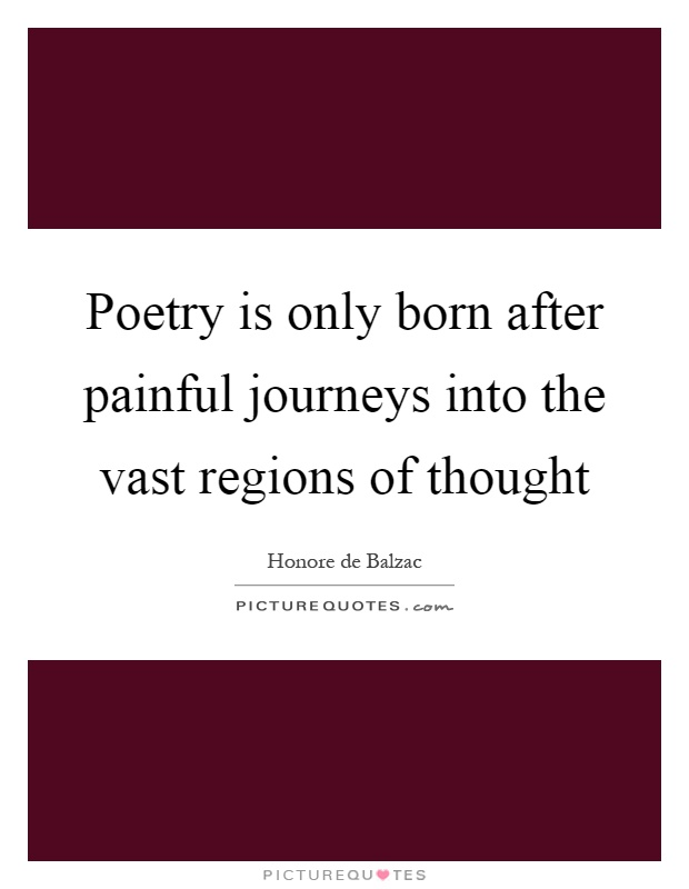Poetry is only born after painful journeys into the vast regions of thought Picture Quote #1