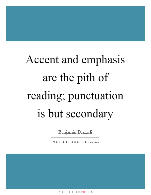 Accent and emphasis are the pith of reading; punctuation is but secondary Picture Quote #1
