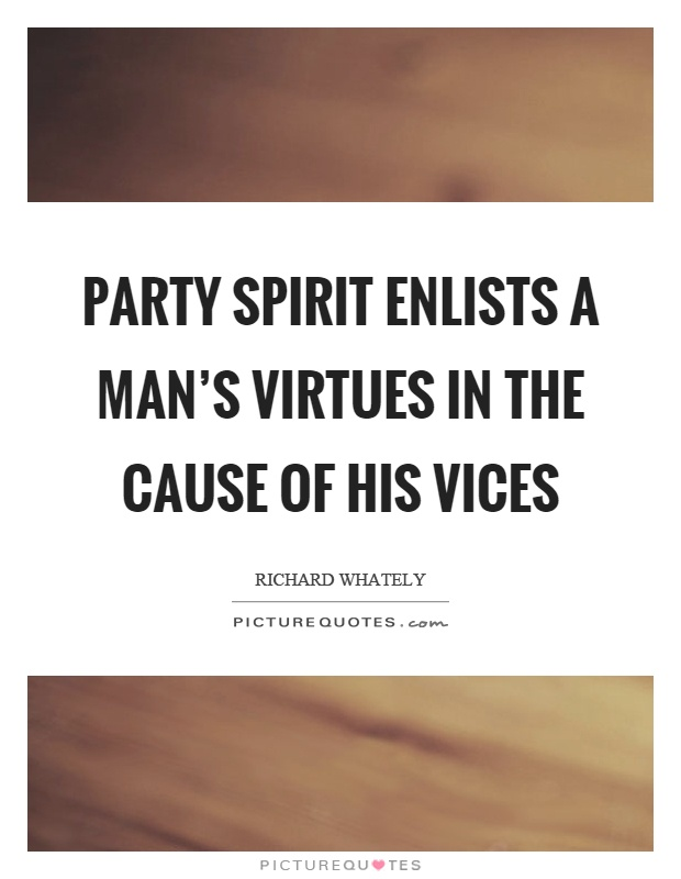Party spirit enlists a man's virtues in the cause of his vices Picture Quote #1