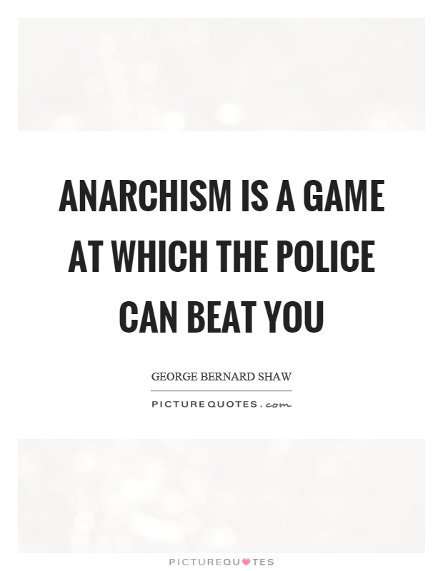 Anarchism is a game at which the police can beat you Picture Quote #1