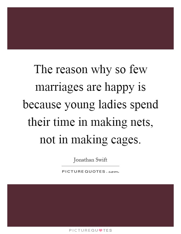 The reason why so few marriages are happy is because young ladies spend their time in making nets, not in making cages Picture Quote #1