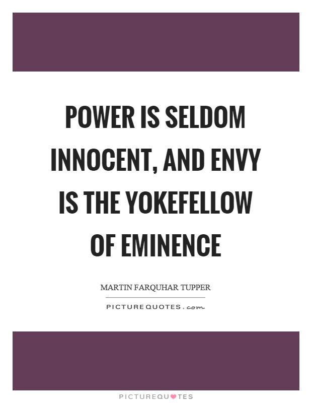 Power is seldom innocent, and envy is the yokefellow of eminence Picture Quote #1