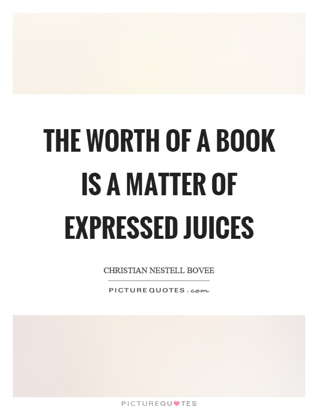 The worth of a book is a matter of expressed juices Picture Quote #1