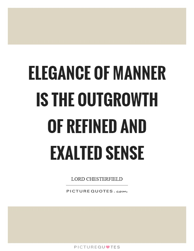 Elegance of manner is the outgrowth of refined and exalted sense Picture Quote #1