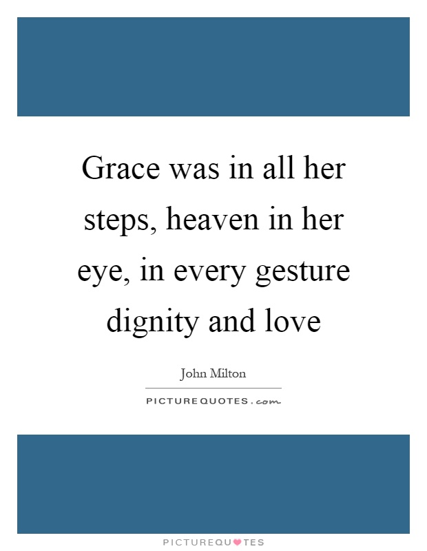 Grace was in all her steps, heaven in her eye, in every gesture dignity and love Picture Quote #1