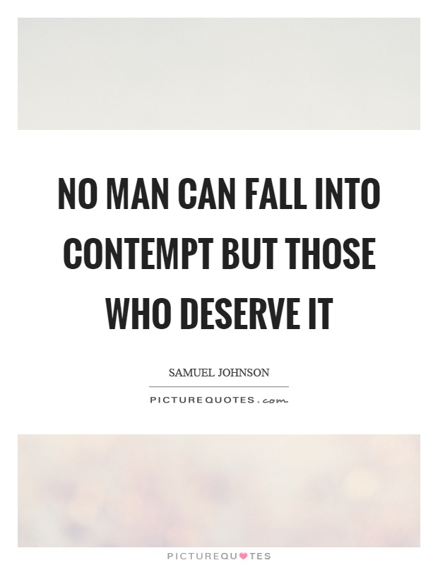 No man can fall into contempt but those who deserve it Picture Quote #1