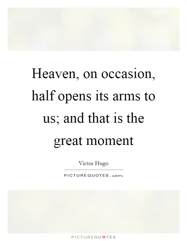 Heaven, on occasion, half opens its arms to us; and that is the...  Picture ...