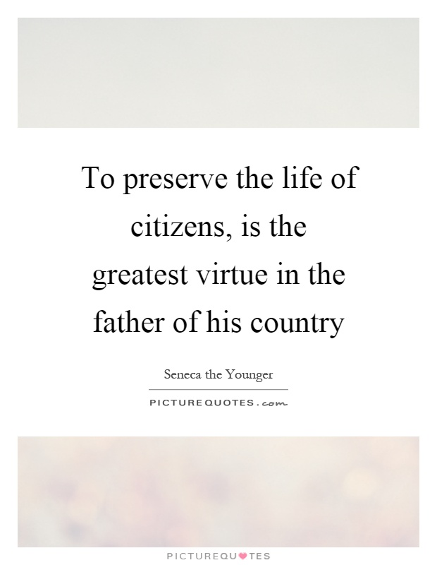 To preserve the life of citizens, is the greatest virtue in the father of his country Picture Quote #1