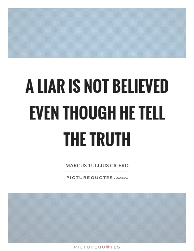 A liar is not believed even though he tell the truth Picture Quote #1