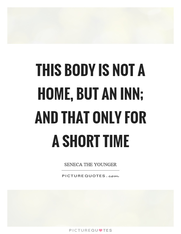 This body is not a home, but an inn; and that only for a short time Picture Quote #1