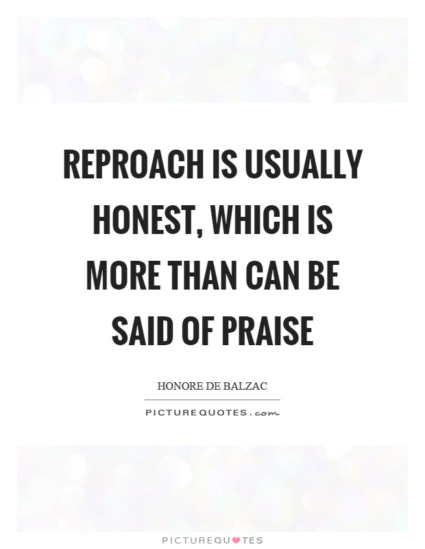 Reproach is usually honest, which is more than can be said of praise Picture Quote #1