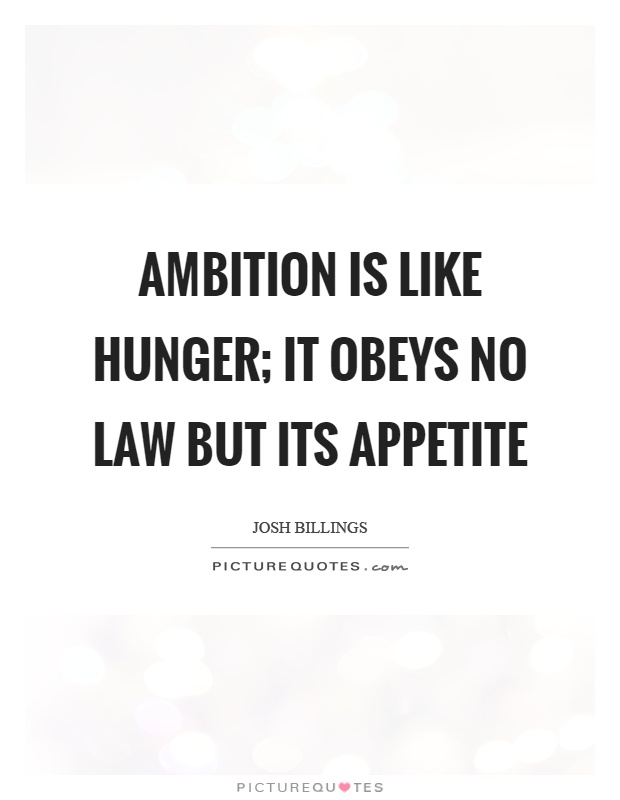 Ambition is like hunger; it obeys no law but its appetite Picture Quote #1