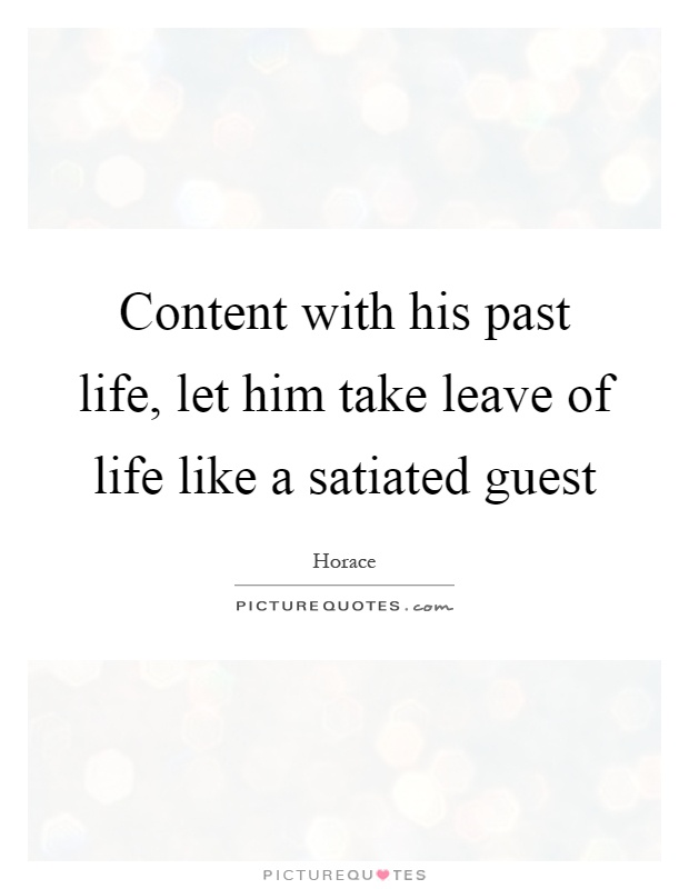 Content with his past life, let him take leave of life like a satiated guest Picture Quote #1