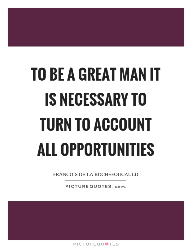 To be a great man it is necessary to turn to account all opportunities Picture Quote #1