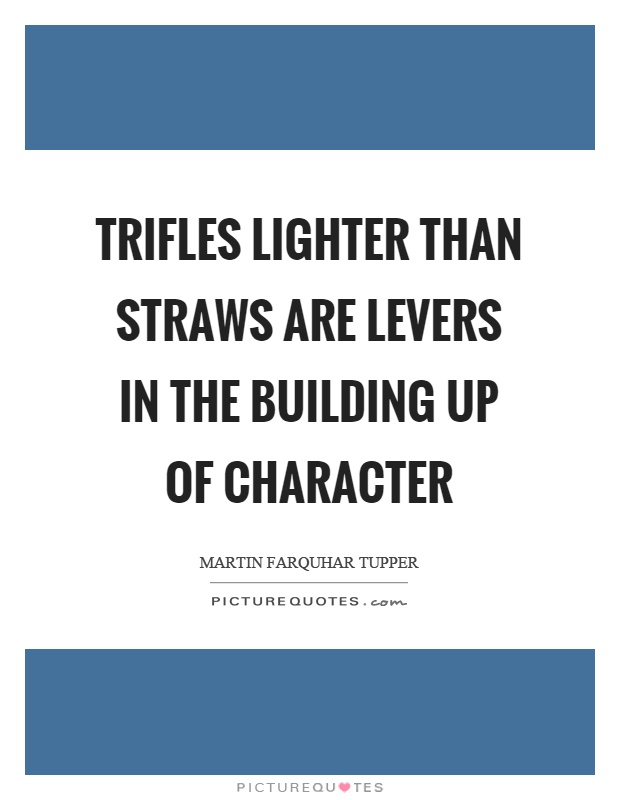 Trifles lighter than straws are levers in the building up of character Picture Quote #1