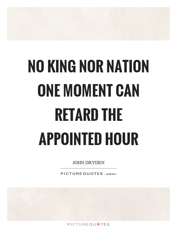No king nor nation one moment can retard the appointed hour Picture Quote #1