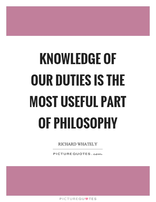 Knowledge of our duties is the most useful part of philosophy Picture Quote #1