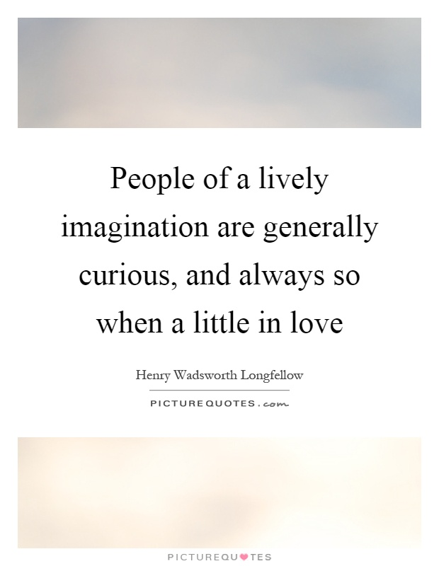 People of a lively imagination are generally curious, and always so when a little in love Picture Quote #1