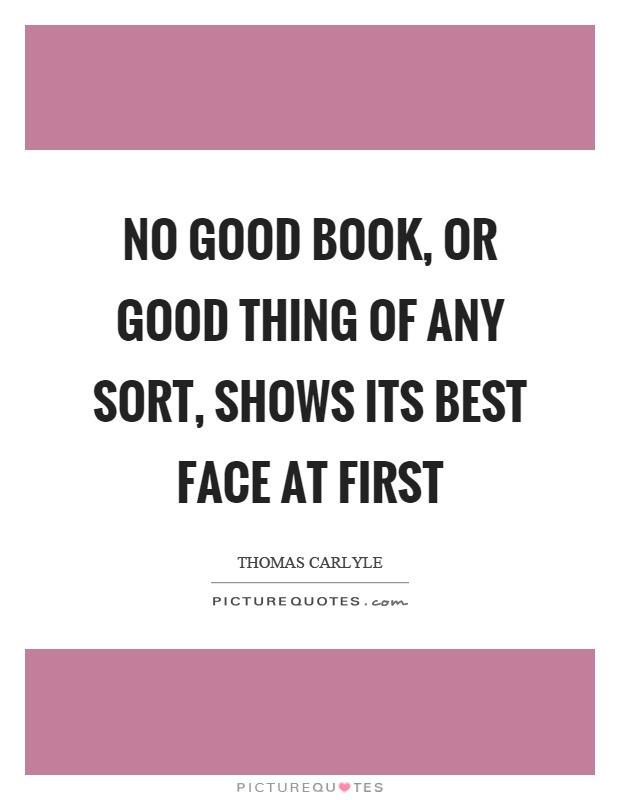 No good book, or good thing of any sort, shows its best face at first Picture Quote #1