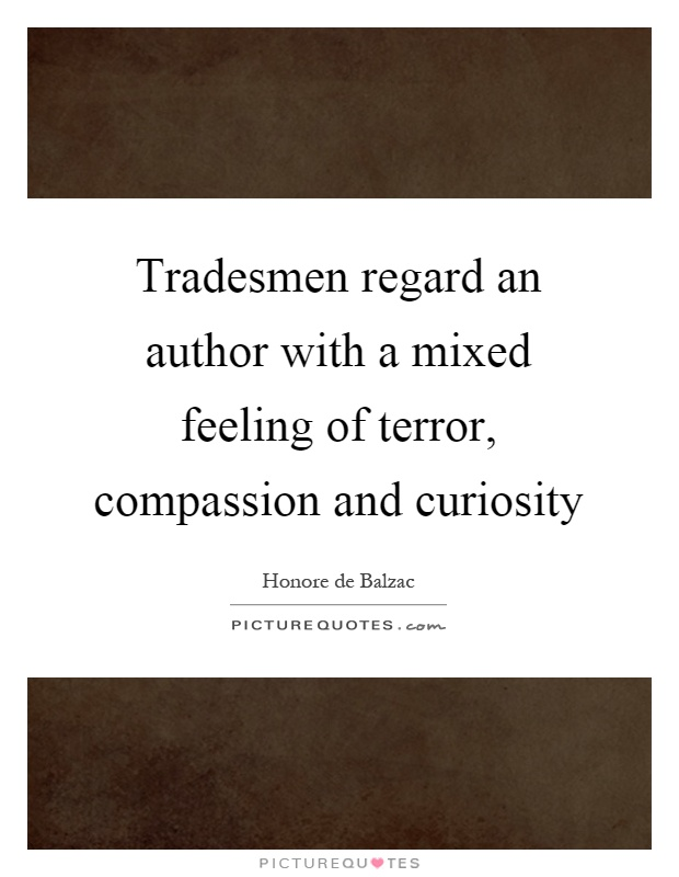 Tradesmen regard an author with a mixed feeling of terror, compassion and curiosity Picture Quote #1