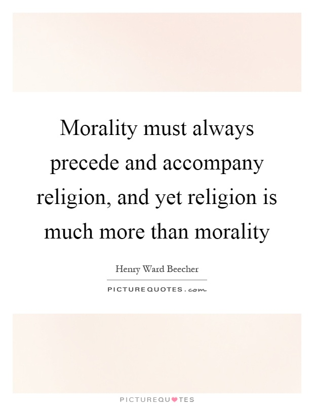 Morality must always precede and accompany religion, and yet religion is much more than morality Picture Quote #1