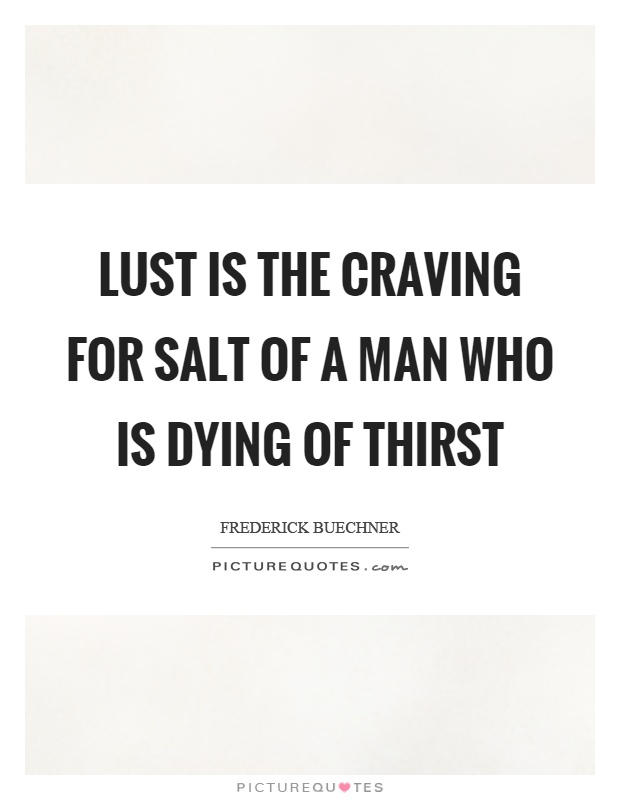 Lust is the craving for salt of a man who is dying of thirst Picture Quote #1