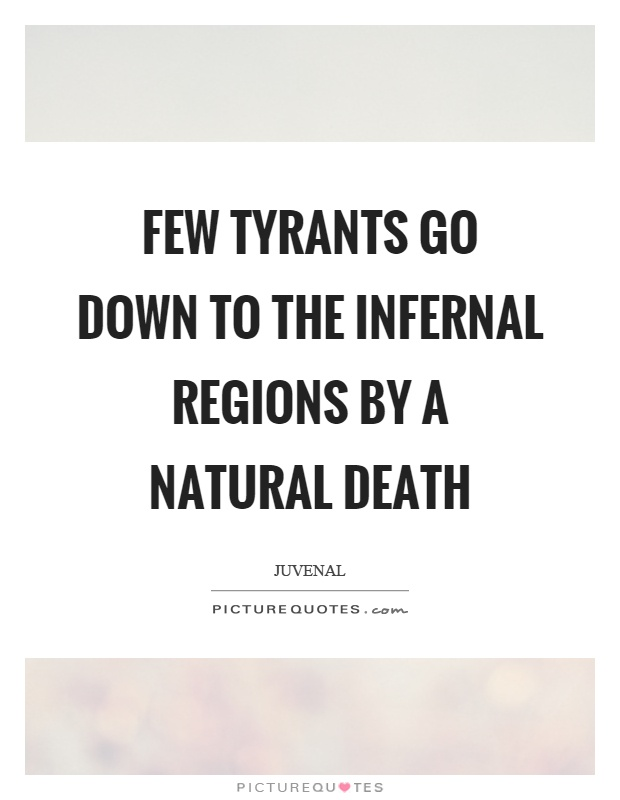 Few tyrants go down to the infernal regions by a natural death Picture Quote #1