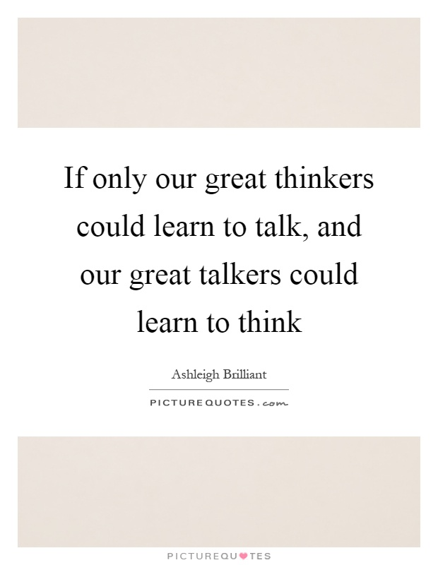 great talkers are little doers Great liars are also great magicians read more quotes and sayings about great talkers are never great doers  trust a sick little girl who needs healing .