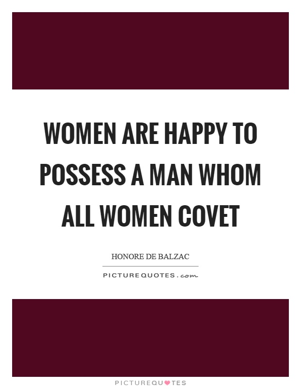 Women are happy to possess a man whom all women covet Picture Quote #1