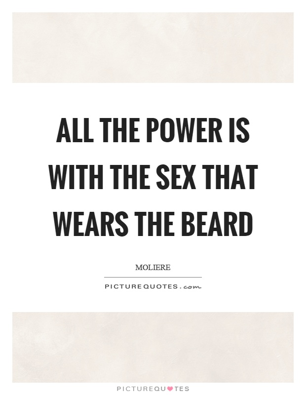 All the power is with the sex that wears the beard Picture Quote #1