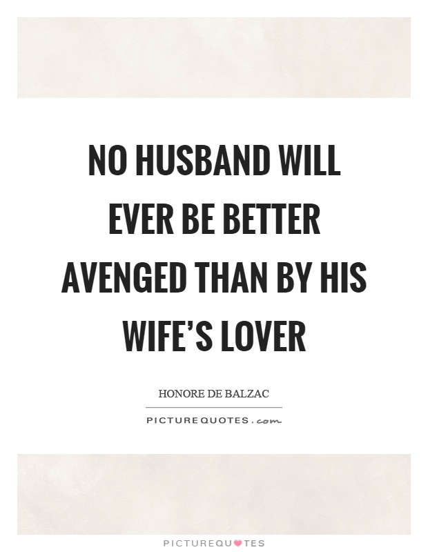 No husband will ever be better avenged than by his wife's lover Picture Quote #1