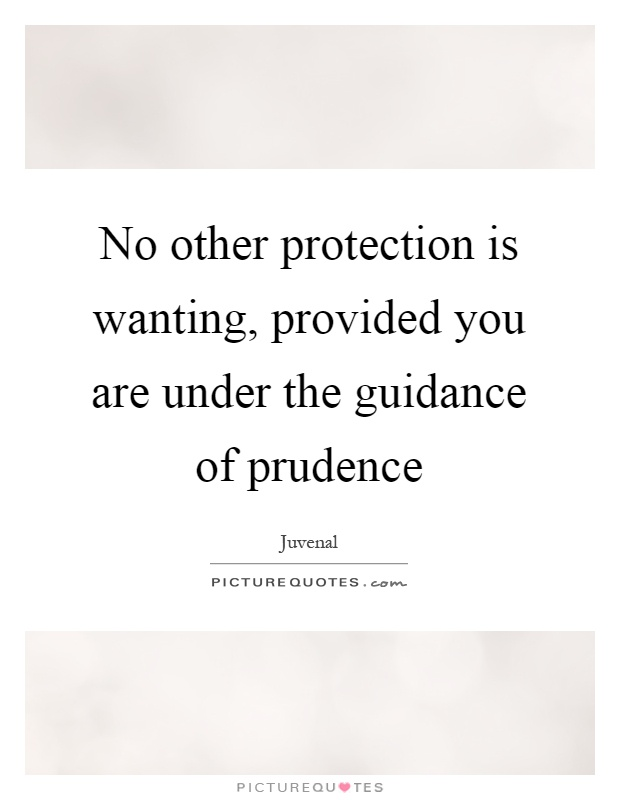 No other protection is wanting, provided you are under the guidance of prudence Picture Quote #1