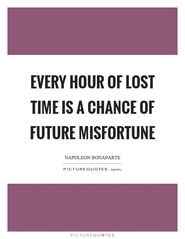 Every hour of lost time is a chance of future misfortune Picture Quote #1