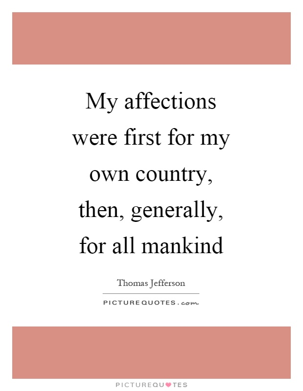 My affections were first for my own country, then, generally, for all mankind Picture Quote #1
