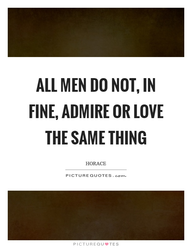 All men do not, in fine, admire or love the same thing Picture Quote #1