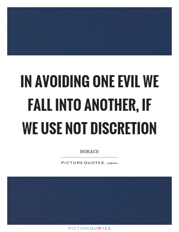 In avoiding one evil we fall into another, if we use not discretion Picture Quote #1