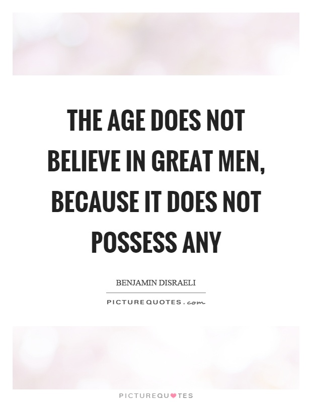 The age does not believe in great men, because it does not possess any Picture Quote #1