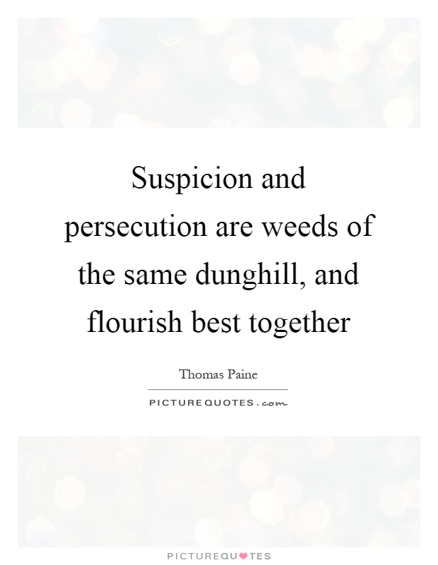 Suspicion and persecution are weeds of the same dunghill, and flourish best together Picture Quote #1