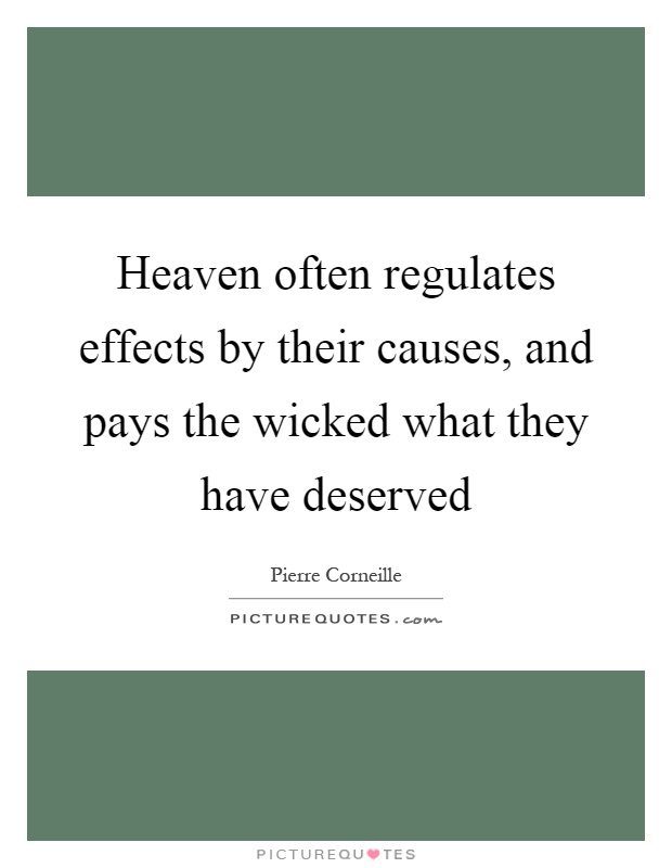Heaven often regulates effects by their causes, and pays the wicked what they have deserved Picture Quote #1