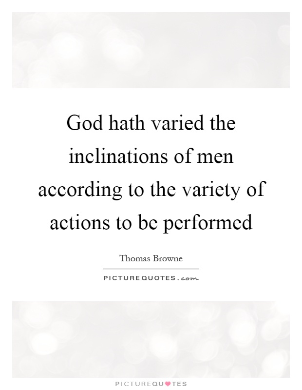 God hath varied the inclinations of men according to the variety of actions to be performed Picture Quote #1