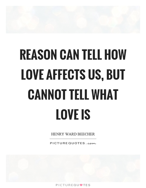 Reason can tell how love affects us, but cannot tell what love is Picture Quote #1