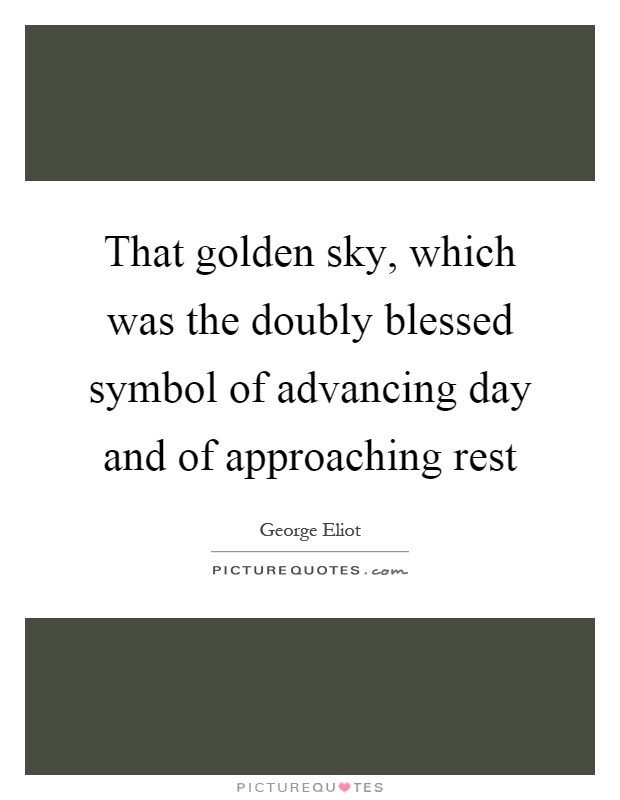 That golden sky, which was the doubly blessed symbol of advancing day and of approaching rest Picture Quote #1